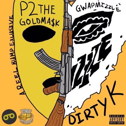 P2TheGoldMa$k & GwapMizzle- Dirty K (Reel Bump Exclusive)