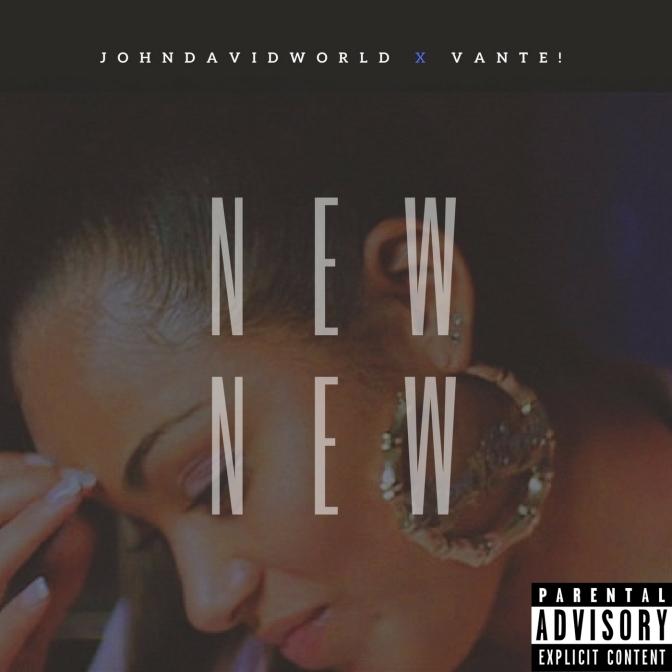JohnDavidWorld & Vante! – New New