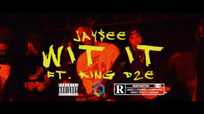 Jay$ee & King D2E – Wit It