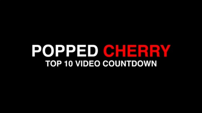 POPPED CHERRY TOP 10 VIDEO COUNTDOWN