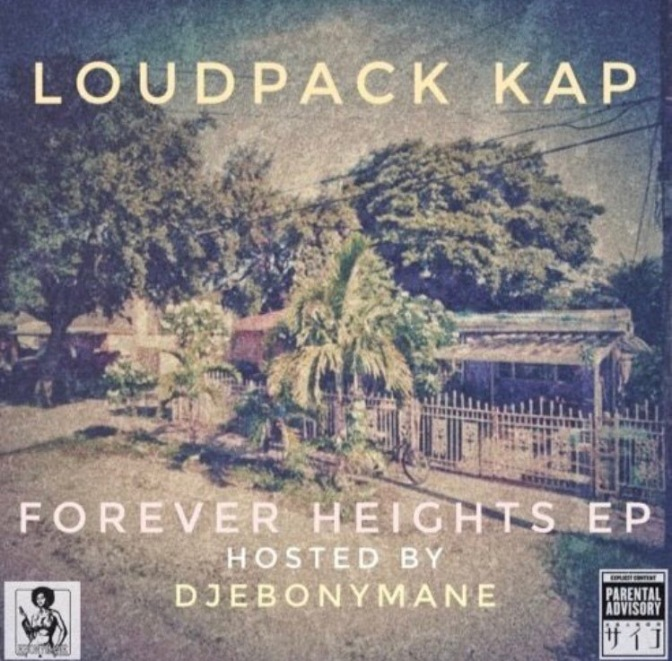 LOUDPACK KAP – Forever Heights EP Hosted By DJEBONYMANE