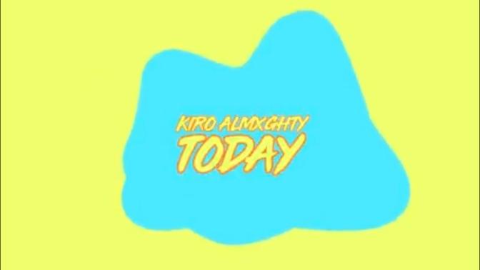 Kiro Almxghty – Today (Visual)