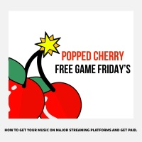 Popped Cherry #FreeGameFridays: How To Get Your Music On Major Streaming Platforms And Get Paid.